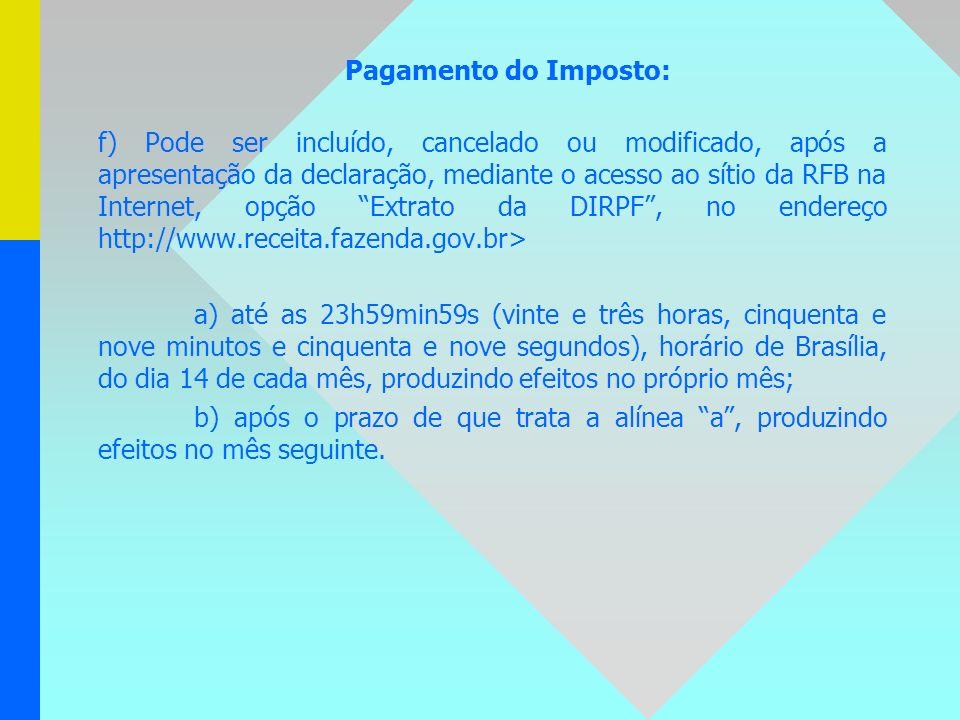 Pagamento do Imposto: f) Pode ser incluído, cancelado ou modificado, após a apresentação da declaração, mediante o acesso ao sítio da RFB na Internet,