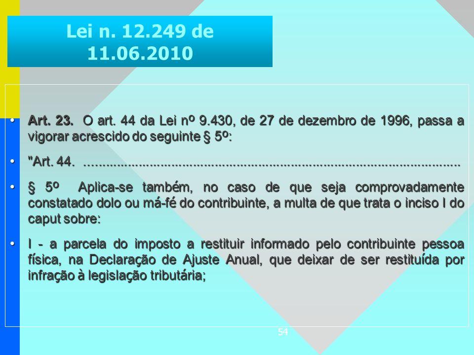 54 Art. 23. O art. 44 da Lei n º 9.430, de 27 de dezembro de 1996, passa a vigorar acrescido do seguinte § 5 º :Art. 23. O art. 44 da Lei n º 9.430, d