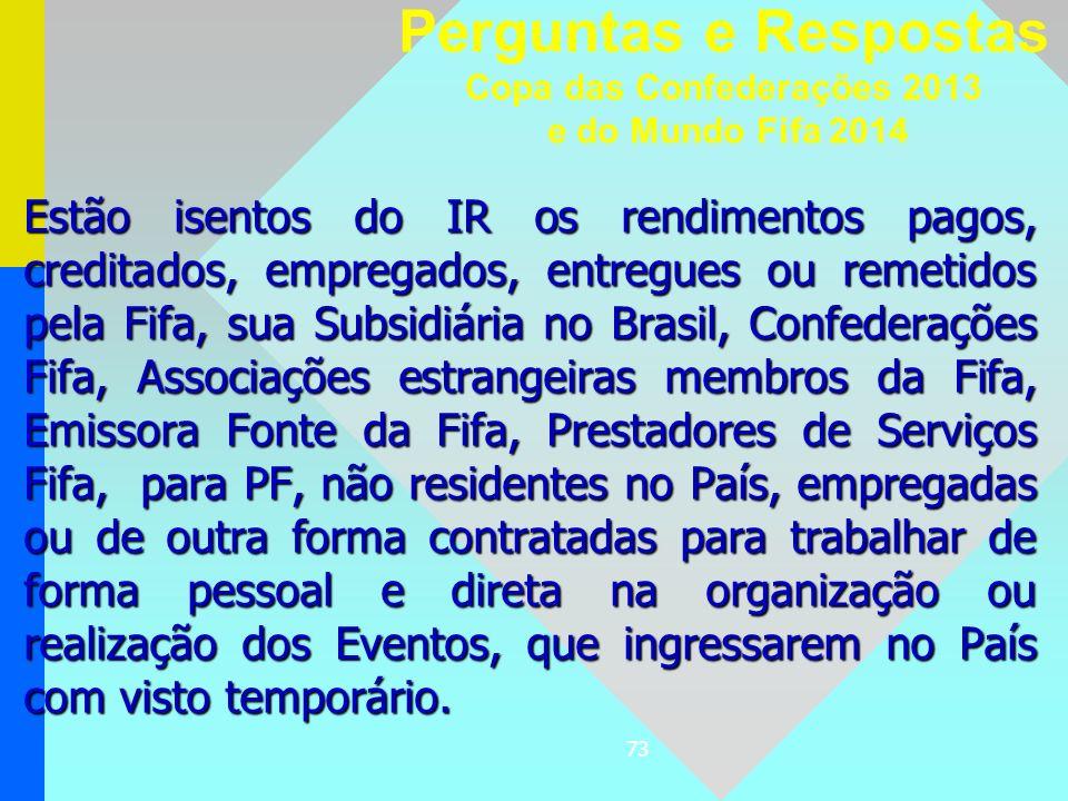 73 Estão isentos do IR os rendimentos pagos, creditados, empregados, entregues ou remetidos pela Fifa, sua Subsidiária no Brasil, Confederações Fifa,