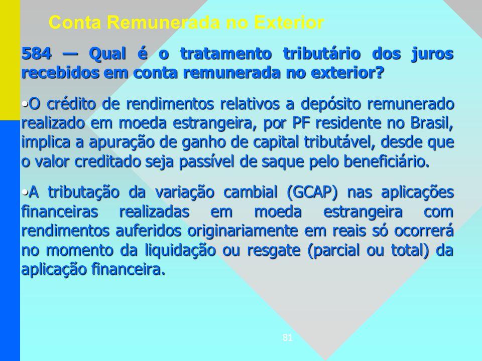 81 584 Qual é o tratamento tributário dos juros recebidos em conta remunerada no exterior? O crédito de rendimentos relativos a depósito remunerado re