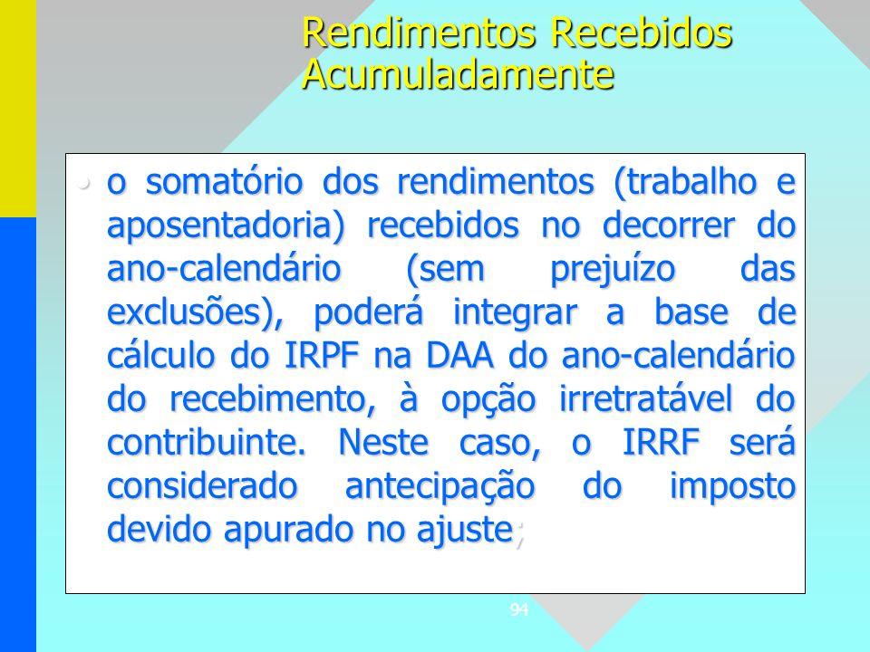 94 o somatório dos rendimentos (trabalho e aposentadoria) recebidos no decorrer do ano-calendário (sem prejuízo das exclusões), poderá integrar a base