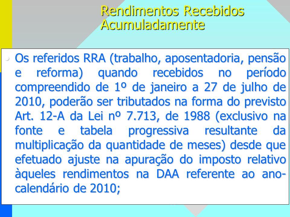 95 Os referidos RRA (trabalho, aposentadoria, pensão e reforma) quando recebidos no período compreendido de 1º de janeiro a 27 de julho de 2010, poder