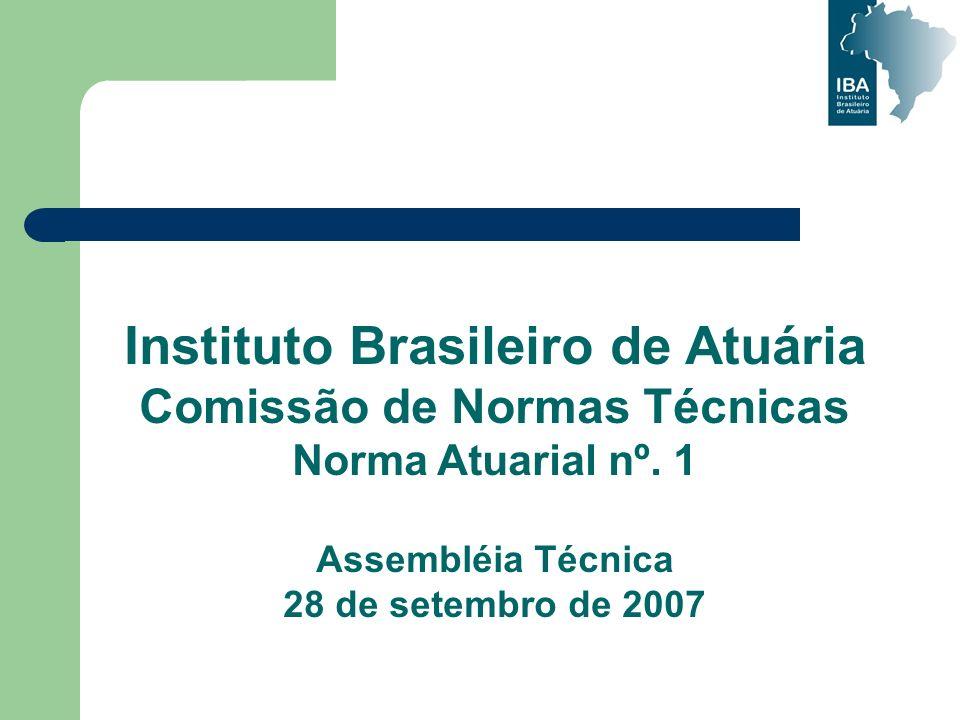 Instituto Brasileiro de Atuária Comissão de Normas Técnicas Norma Atuarial nº. 1 Assembléia Técnica 28 de setembro de 2007