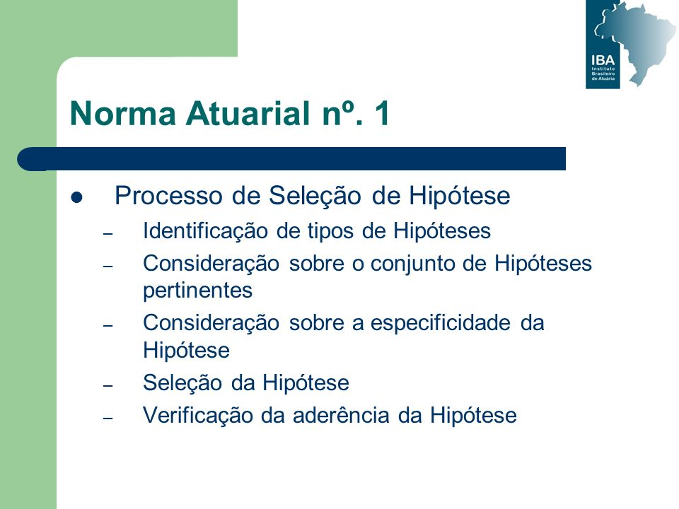 Norma Atuarial nº. 1 Processo de Seleção de Hipótese – Identificação de tipos de Hipóteses – Consideração sobre o conjunto de Hipóteses pertinentes –