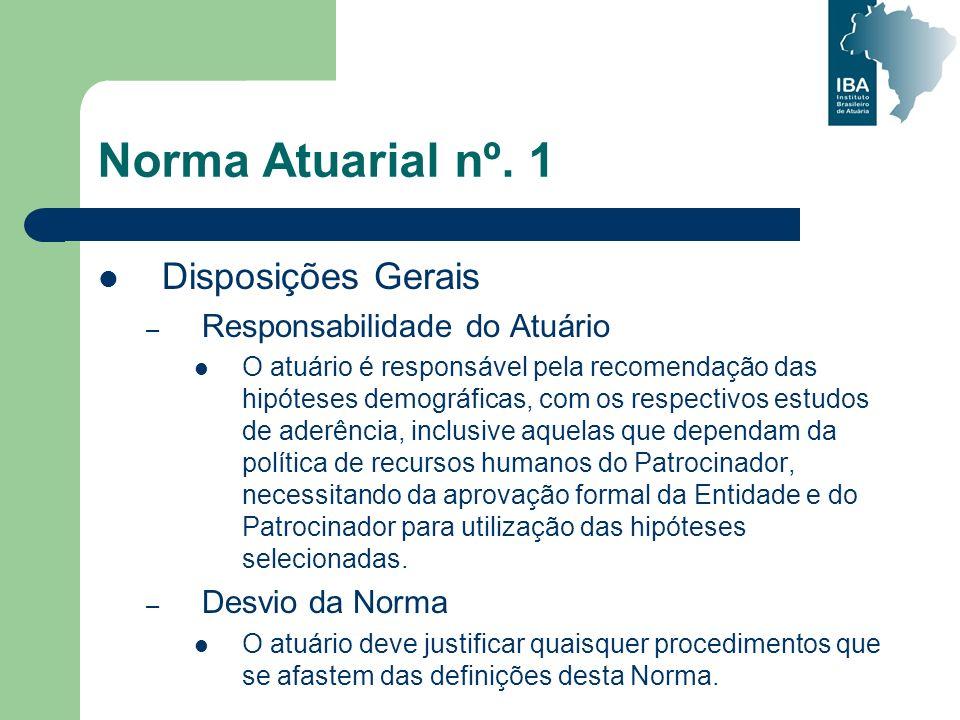 Norma Atuarial nº. 1 Disposições Gerais – Responsabilidade do Atuário O atuário é responsável pela recomendação das hipóteses demográficas, com os res