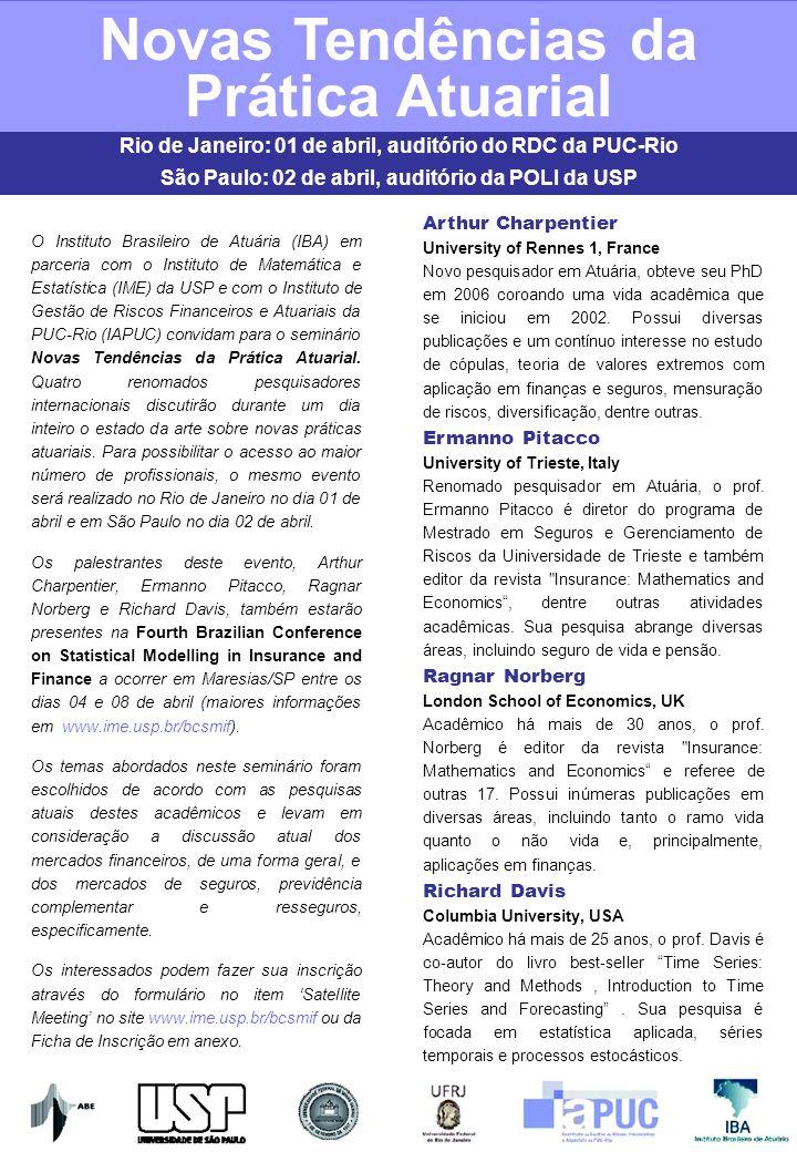 Novas Tendências da Prática Atuarial Rio de Janeiro: 01 de abril, auditório do RDC da PUC-Rio São Paulo: 02 de abril, auditório da POLI da USP O Insti