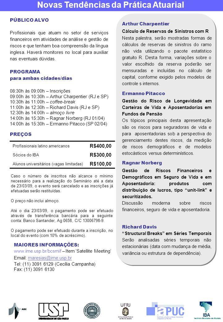 Novas Tendências da Prática Atuarial Ficha de Inscrição Informações Básicas Participante: CPF: Local de preferência: Inscrição: Nome da Empresa: CNPJ: NOME PARA CRACHÁ (até 20 caracteres): Endereço Endereço: CEP: Cidade: Estado: Telefone: ( ) Fax: ( ) E-mail: LOCAL DO SEMINÁRIO Local e DataAssinatura Dia 01/04/2009 no Rio de Janeiro – PUC-Rio – Auditório do RDC – Rua Marquês de São Vicente, 225 – Gávea, Rio de Janeiro Dia 02/04/2009 em São Paulo – USP – Auditório da POLI/USP (Prédio da Administração), Av.