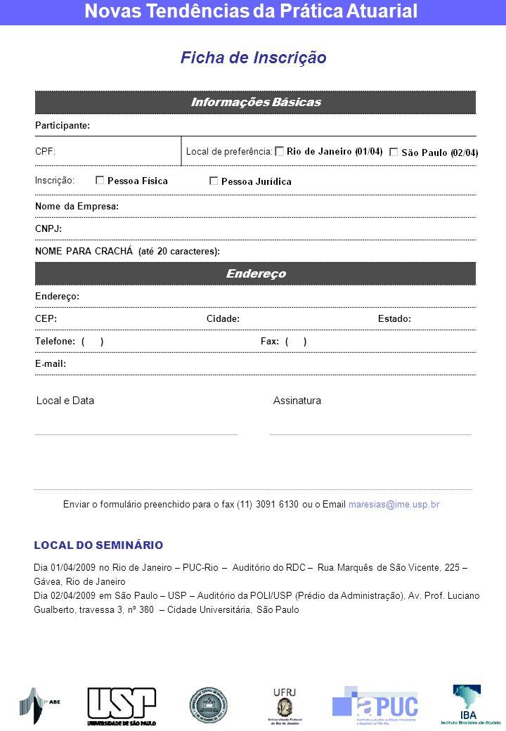 Novas Tendências da Prática Atuarial Ficha de Inscrição Informações Básicas Participante: CPF: Local de preferência: Inscrição: Nome da Empresa: CNPJ: