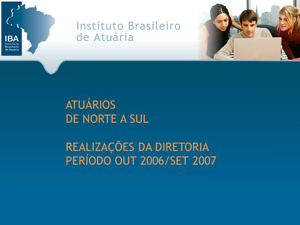 ATUÁRIOS DE NORTE A SUL REALIZAÇÕES DA DIRETORIA PERÍODO OUT 2006/SET 2007