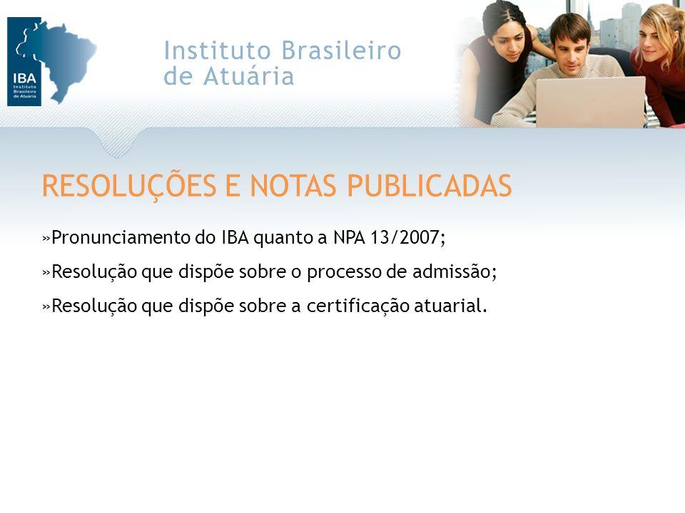RESOLUÇÕES E NOTAS PUBLICADAS »Pronunciamento do IBA quanto a NPA 13/2007; »Resolução que dispõe sobre o processo de admissão; »Resolução que dispõe s