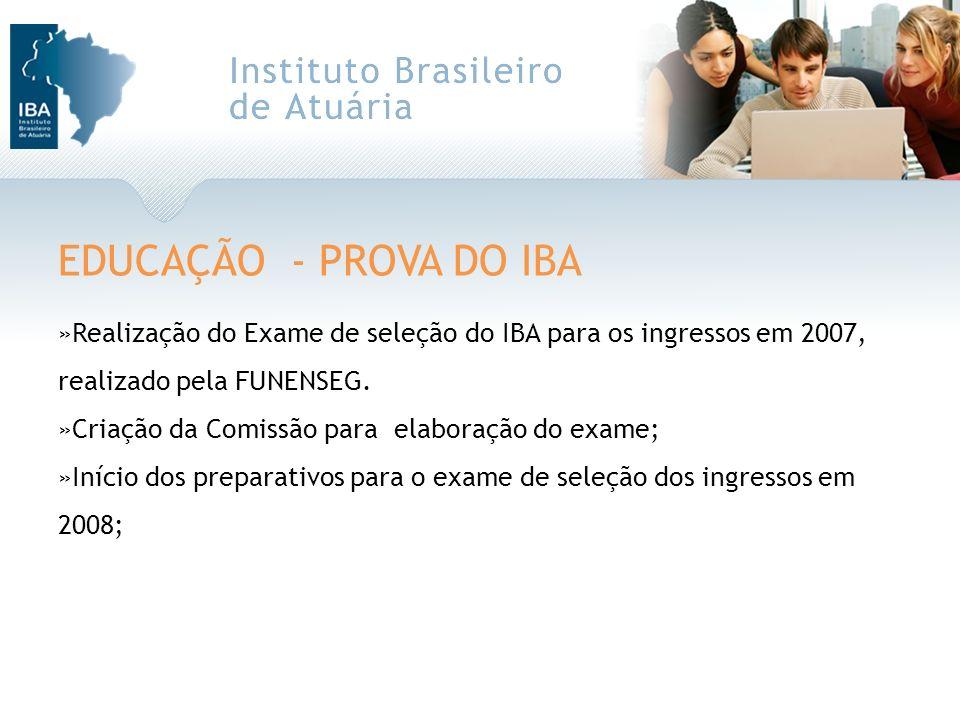 EDUCAÇÃO - PROVA DO IBA »Realização do Exame de seleção do IBA para os ingressos em 2007, realizado pela FUNENSEG. »Criação da Comissão para elaboraçã