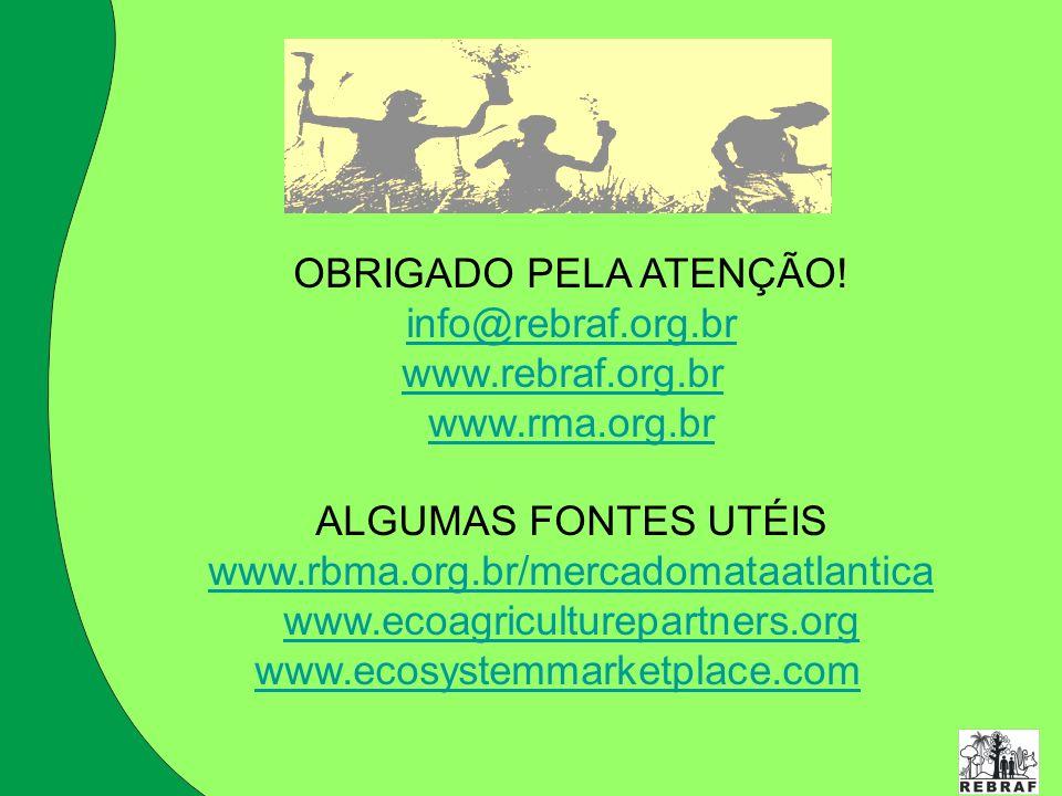 OBRIGADO PELA ATENÇÃO! info@rebraf.org.br www.rebraf.org.br www.rma.org.br ALGUMAS FONTES UTÉIS www.rbma.org.br/mercadomataatlantica www.ecoagricultur