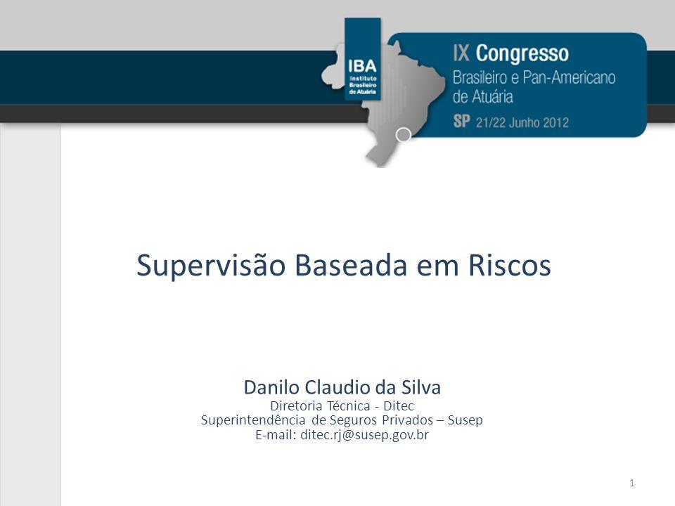 Supervisão Baseada em Riscos Danilo Claudio da Silva Diretoria Técnica - Ditec Superintendência de Seguros Privados – Susep E-mail: ditec.rj@susep.gov