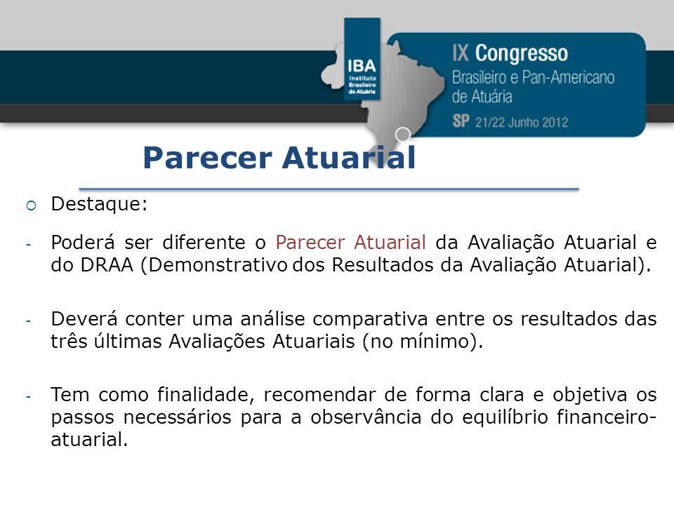 Parecer Atuarial Destaque: - Poderá ser diferente o Parecer Atuarial da Avaliação Atuarial e do DRAA (Demonstrativo dos Resultados da Avaliação Atuari
