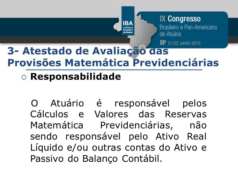 3- Atestado de Avaliação das Provisões Matemática Previdenciárias Responsabilidade O Atuário é responsável pelos Cálculos e Valores das Reservas Matem