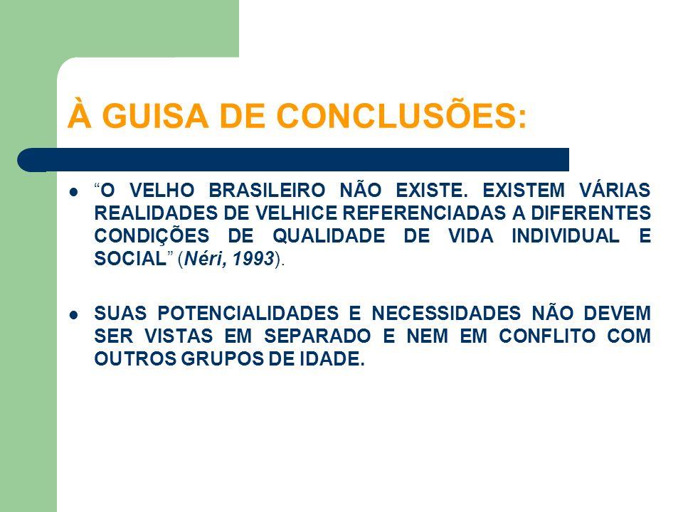 O VELHO BRASILEIRO NÃO EXISTE. EXISTEM VÁRIAS REALIDADES DE VELHICE REFERENCIADAS A DIFERENTES CONDIÇÕES DE QUALIDADE DE VIDA INDIVIDUAL E SOCIAL (Nér