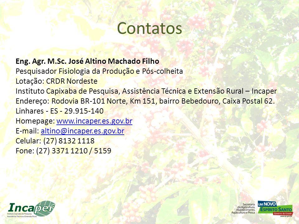 Contatos Eng. Agr. M.Sc. José Altino Machado Filho Pesquisador Fisiologia da Produção e Pós-colheita Lotação: CRDR Nordeste Instituto Capixaba de Pesq