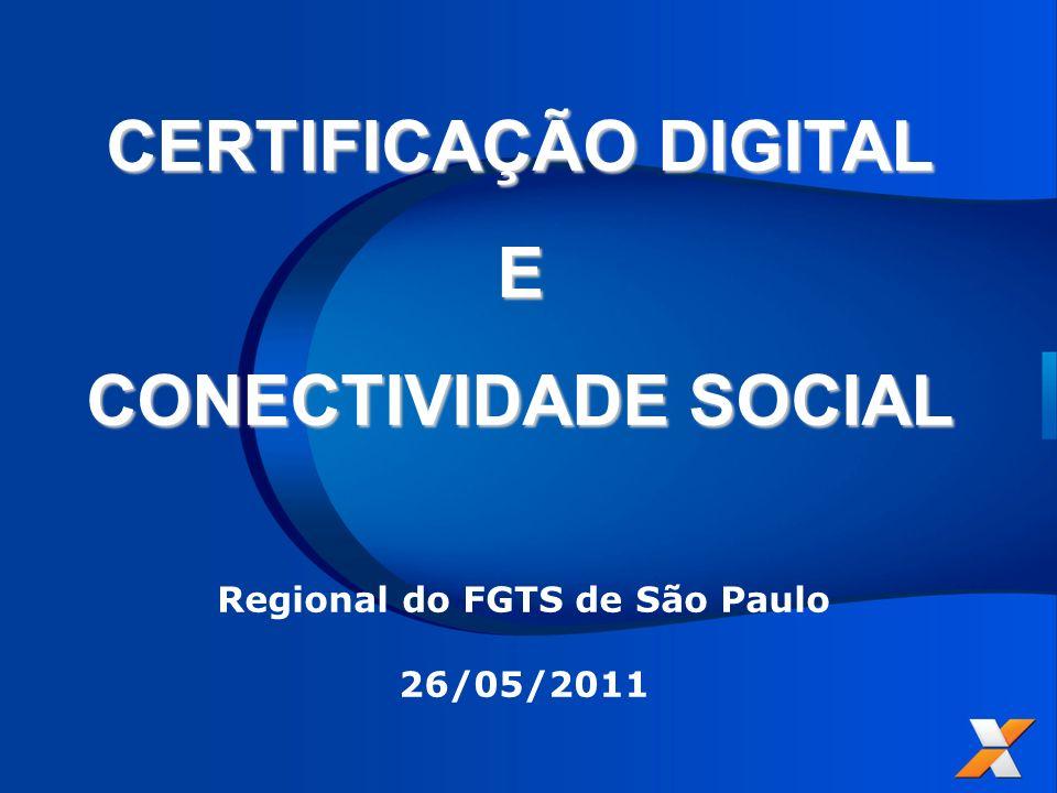 CERTIFICAÇÃO DIGITAL E CONECTIVIDADE SOCIAL Regional do FGTS de São Paulo 26/05/2011