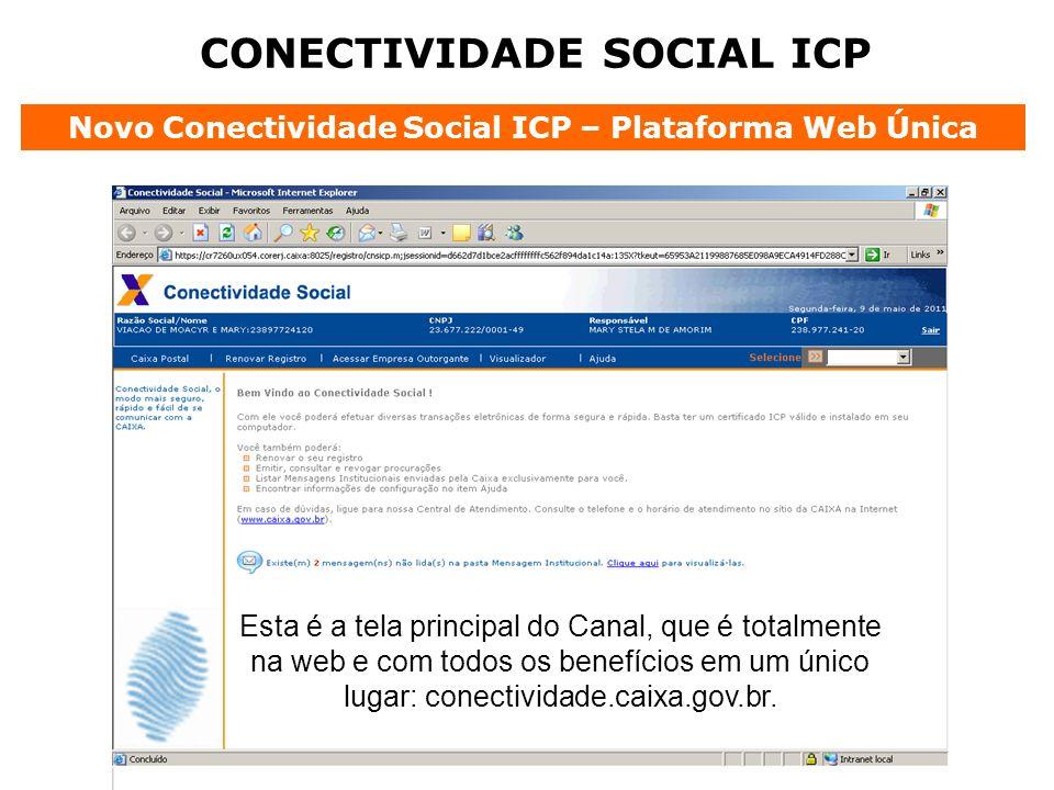 CONECTIVIDADE SOCIAL ICP Novo Conectividade Social ICP – Plataforma Web Única Esta é a tela principal do Canal, que é totalmente na web e com todos os