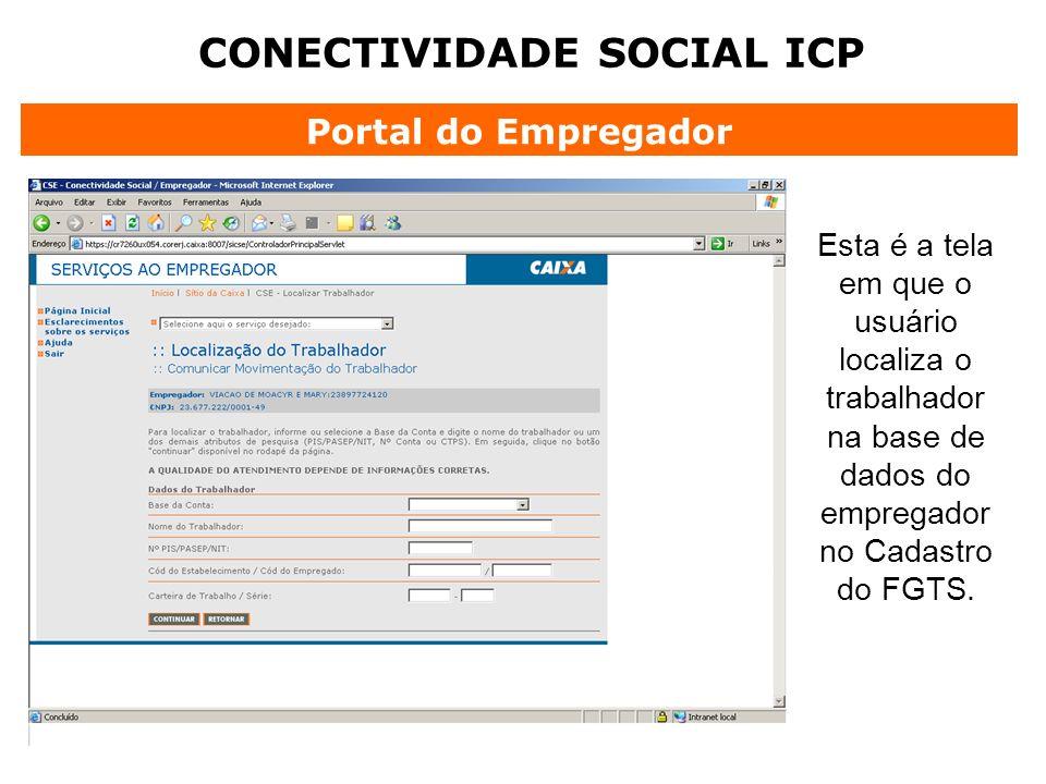 CONECTIVIDADE SOCIAL ICP Portal do Empregador Esta é a tela em que o usuário localiza o trabalhador na base de dados do empregador no Cadastro do FGTS