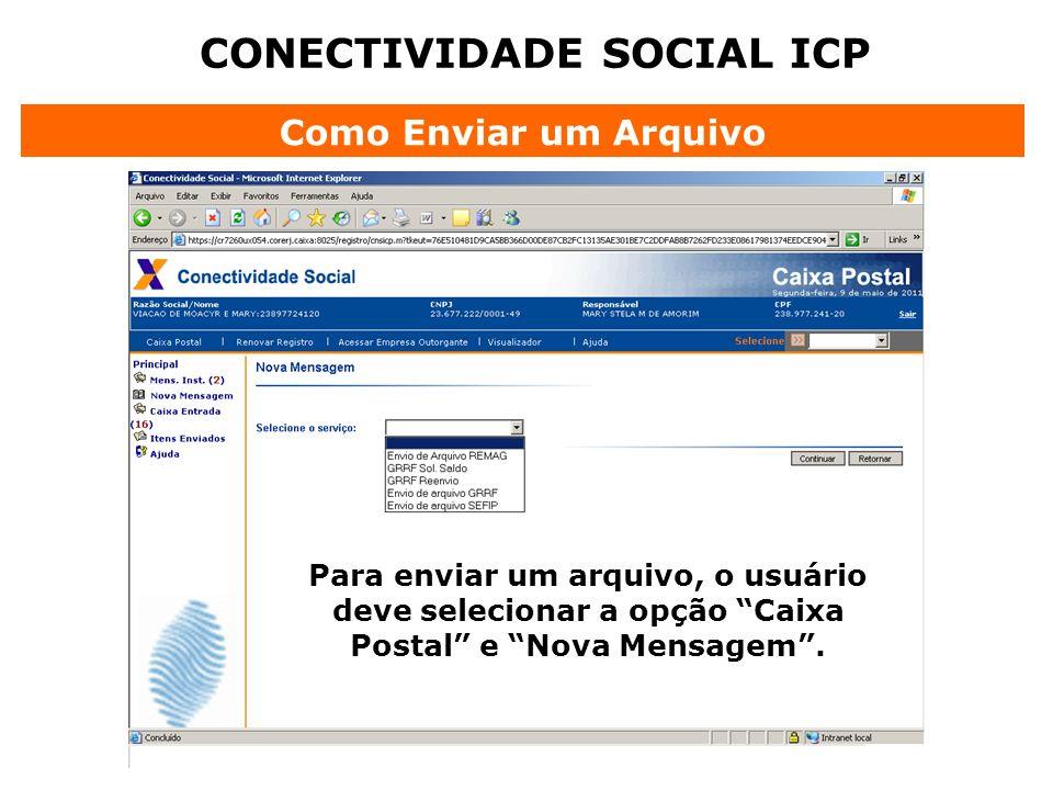 CONECTIVIDADE SOCIAL ICP Como Enviar um Arquivo Para enviar um arquivo, o usuário deve selecionar a opção Caixa Postal e Nova Mensagem.