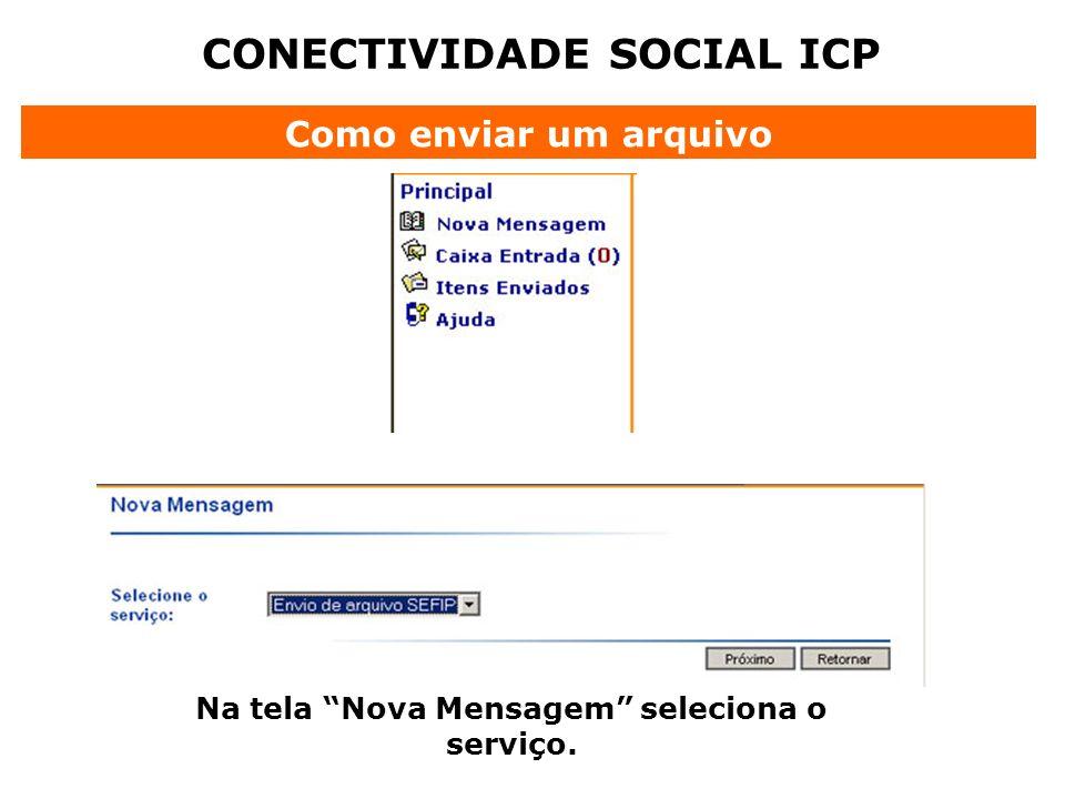 CONECTIVIDADE SOCIAL ICP Como enviar um arquivo Na tela Nova Mensagem seleciona o serviço.