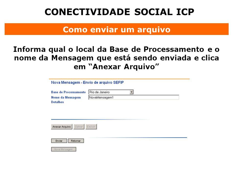 CONECTIVIDADE SOCIAL ICP Como enviar um arquivo Informa qual o local da Base de Processamento e o nome da Mensagem que está sendo enviada e clica em A