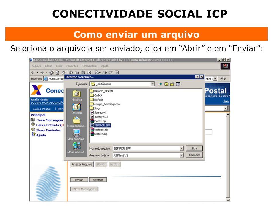CONECTIVIDADE SOCIAL ICP Como enviar um arquivo Seleciona o arquivo a ser enviado, clica em Abrir e em Enviar: