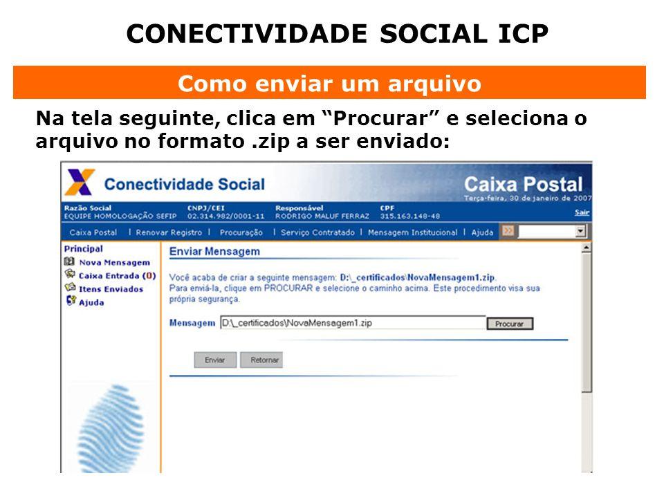 CONECTIVIDADE SOCIAL ICP Como enviar um arquivo Na tela seguinte, clica em Procurar e seleciona o arquivo no formato.zip a ser enviado: