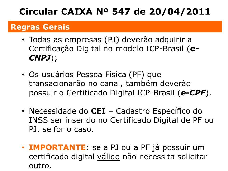 Todas as empresas (PJ) deverão adquirir a Certificação Digital no modelo ICP-Brasil (e- CNPJ); Os usuários Pessoa Física (PF) que transacionarão no ca