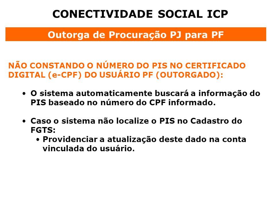 CONECTIVIDADE SOCIAL ICP NÃO CONSTANDO O NÚMERO DO PIS NO CERTIFICADO DIGITAL (e-CPF) DO USUÁRIO PF (OUTORGADO): O sistema automaticamente buscará a i