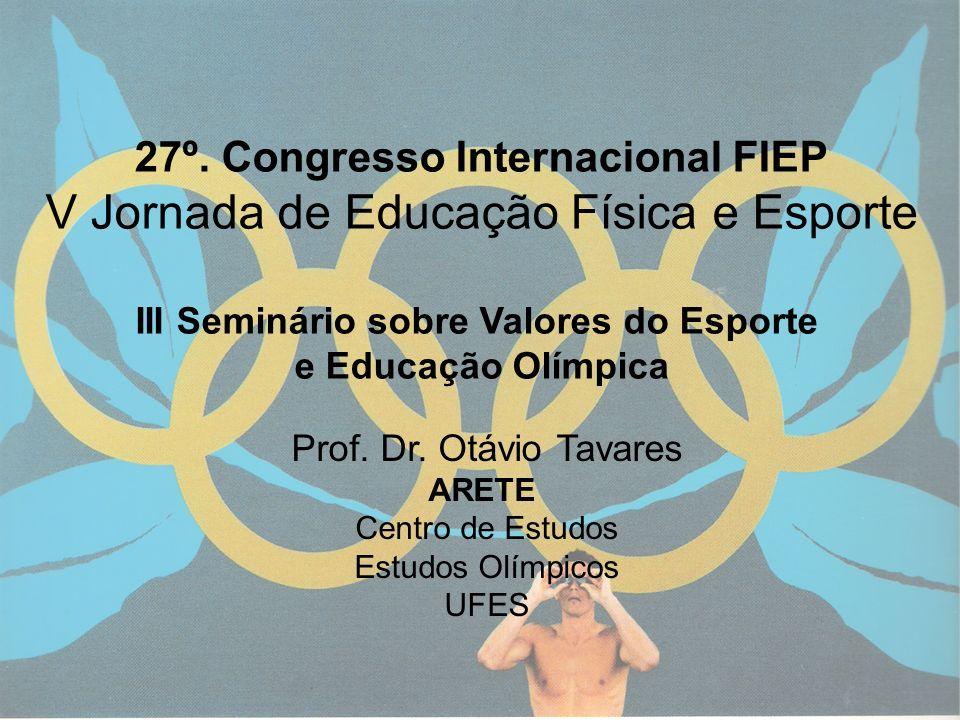 1 27º. Congresso Internacional FIEP V Jornada de Educação Física e Esporte III Seminário sobre Valores do Esporte e Educação Olímpica Prof. Dr. Otávio