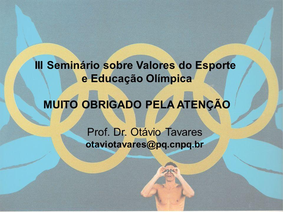 14 III Seminário sobre Valores do Esporte e Educação Olímpica MUITO OBRIGADO PELA ATENÇÃO Prof. Dr. Otávio Tavares otaviotavares@pq.cnpq.br