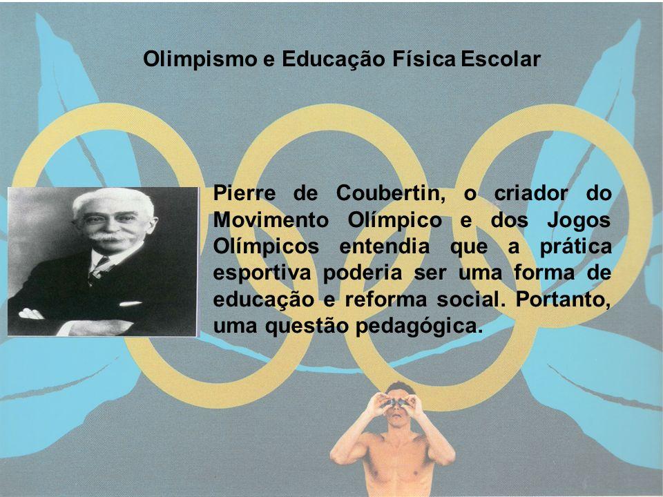 2 Olimpismo e Educação Física Escolar Pierre de Coubertin, o criador do Movimento Olímpico e dos Jogos Olímpicos entendia que a prática esportiva pode