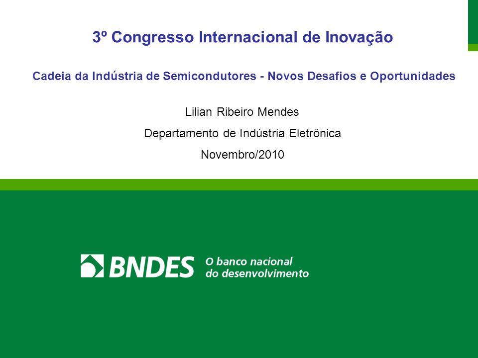 3º Congresso Internacional de Inovação Cadeia da Indústria de Semicondutores - Novos Desafios e Oportunidades Lilian Ribeiro Mendes Departamento de Indústria Eletrônica Novembro/2010