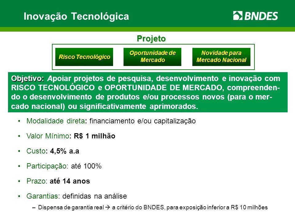 Inovação Tecnológica Objetivo: Objetivo: Apoiar projetos de pesquisa, desenvolvimento e inovação com RISCO TECNOLÓGICO e OPORTUNIDADE DE MERCADO, comp