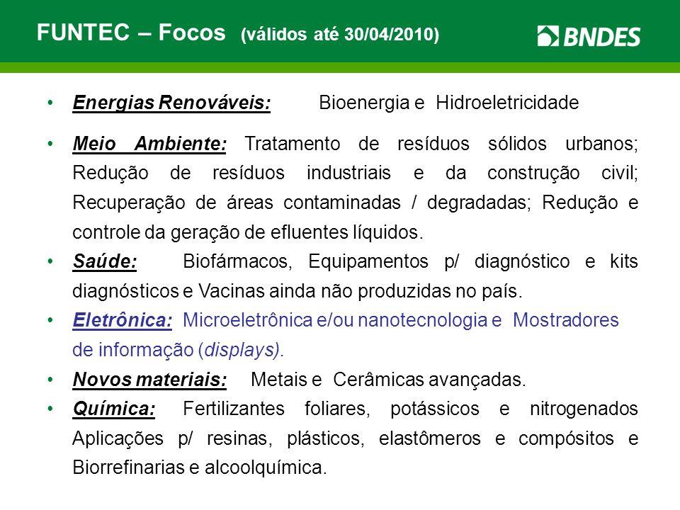 FUNTEC – Focos (válidos até 30/04/2010) Energias Renováveis:Bioenergia e Hidroeletricidade Meio Ambiente: Tratamento de resíduos sólidos urbanos; Redução de resíduos industriais e da construção civil; Recuperação de áreas contaminadas / degradadas; Redução e controle da geração de efluentes líquidos.