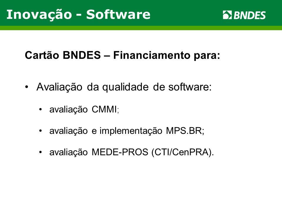 Cartão BNDES – Financiamento para: Avaliação da qualidade de software: avaliação CMMI ; avaliação e implementação MPS.BR; avaliação MEDE-PROS (CTI/Cen