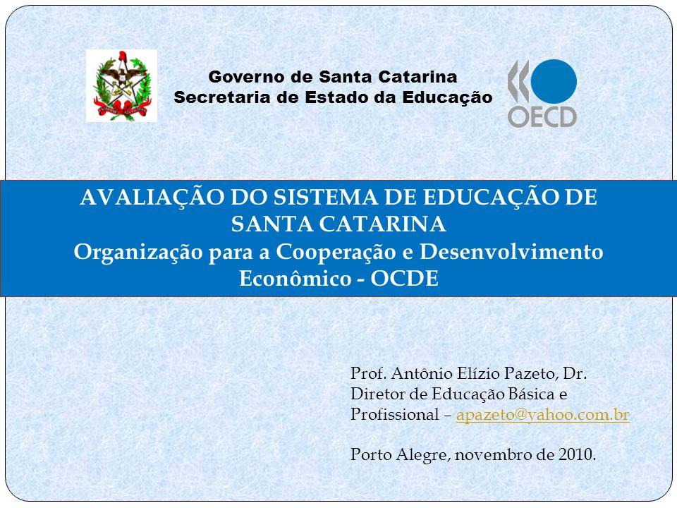 AVALIAÇÃO DO SISTEMA DE EDUCAÇÃO DE SANTA CATARINA Organização para a Cooperação e Desenvolvimento Econômico - OCDE Governo de Santa Catarina Secretar