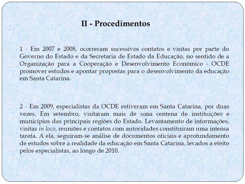 II - Procedimentos 1 - Em 2007 e 2008, ocorreram sucessivos contatos e visitas por parte do Governo do Estado e da Secretaria de Estado da Educação, n