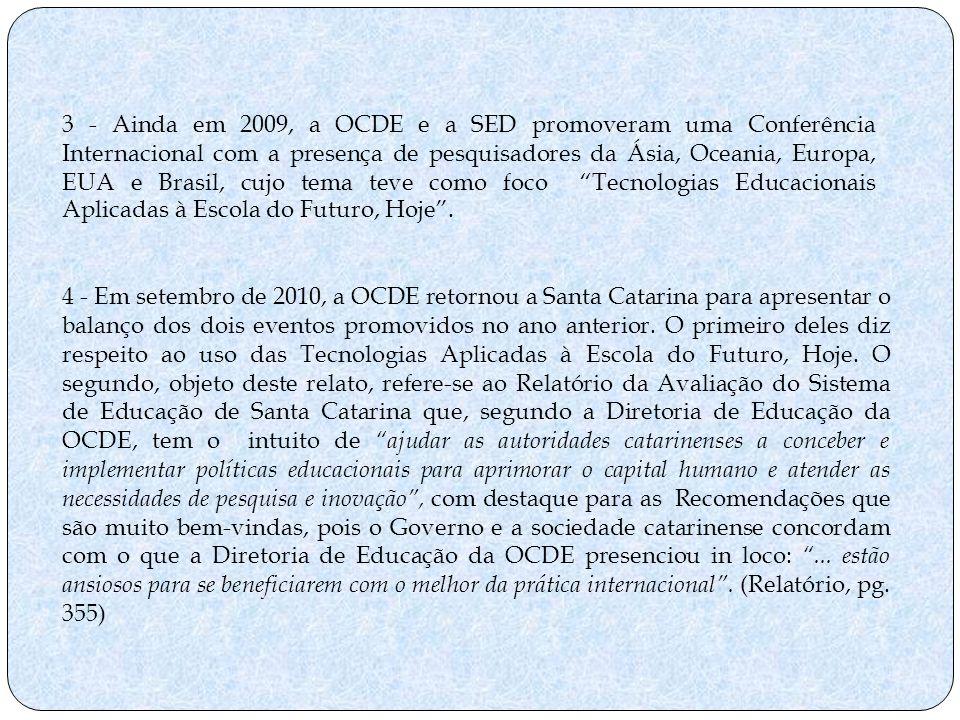 4 - Em setembro de 2010, a OCDE retornou a Santa Catarina para apresentar o balanço dos dois eventos promovidos no ano anterior. O primeiro deles diz