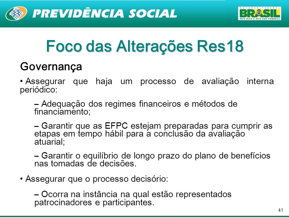 41 Foco das Alterações Res18 Governança Assegurar que haja um processo de avaliação interna periódico: – Adequação dos regimes financeiros e métodos d