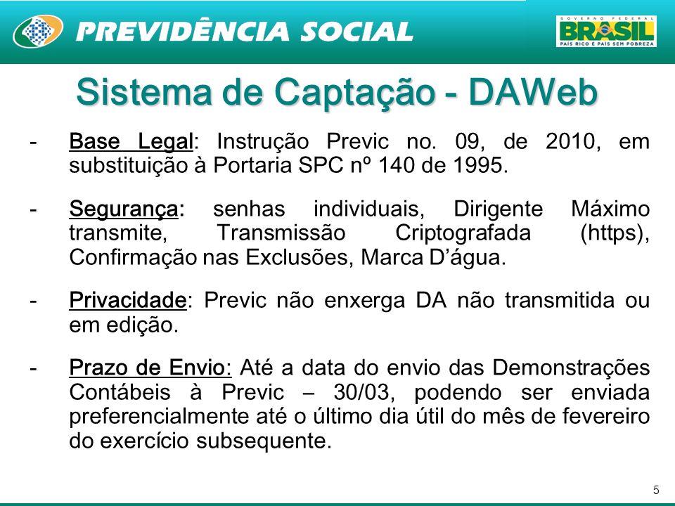 5 Sistema de Captação - DAWeb -Base Legal: Instrução Previc no. 09, de 2010, em substituição à Portaria SPC nº 140 de 1995. -Segurança: senhas individ