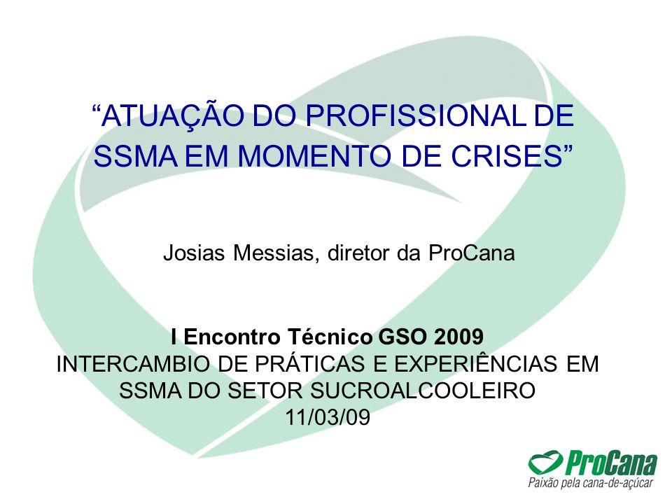 Josias Messias, diretor da ProCana ATUAÇÃO DO PROFISSIONAL DE SSMA EM MOMENTO DE CRISES I Encontro Técnico GSO 2009 INTERCAMBIO DE PRÁTICAS E EXPERIÊN