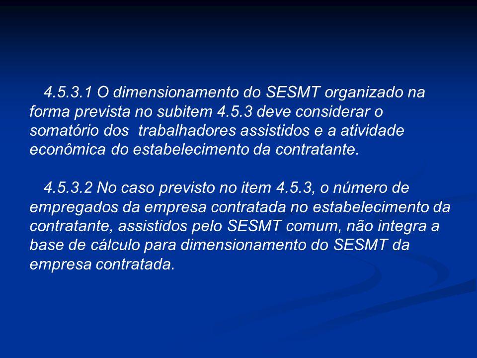 4.5.3 A empresa que contratar outras para prestar serviços em seu estabelecimento pode constituir SESMT comum para assistência aos empregados das cont