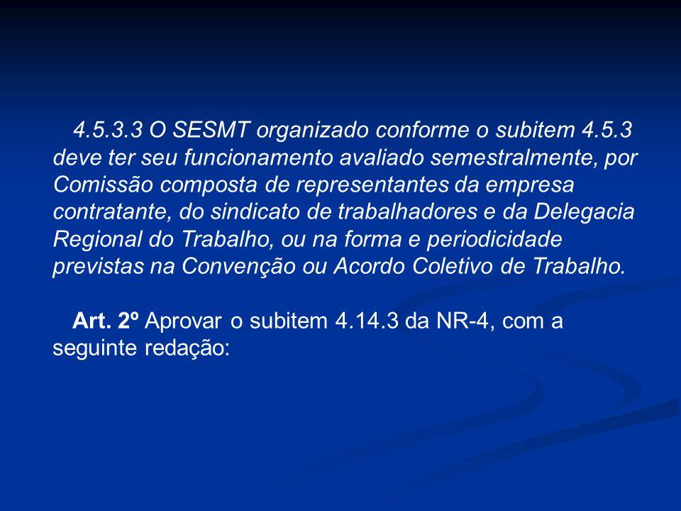 4.5.3.1 O dimensionamento do SESMT organizado na forma prevista no subitem 4.5.3 deve considerar o somatório dos trabalhadores assistidos e a atividad