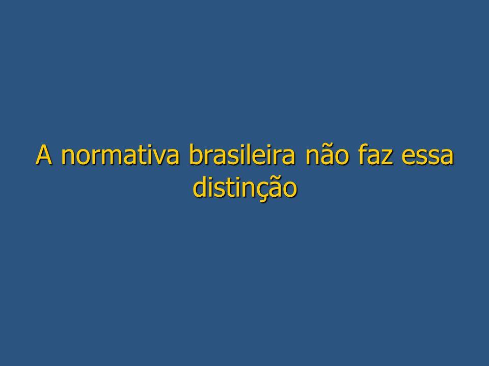 A normativa brasileira não faz essa distinção