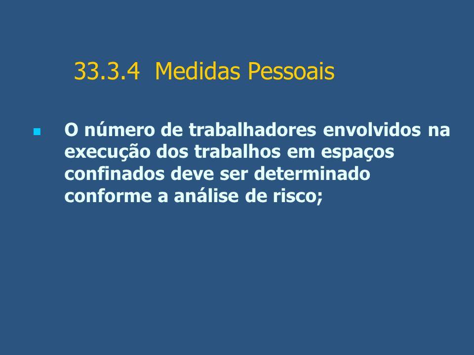 33.3.4 Medidas Pessoais O número de trabalhadores envolvidos na execução dos trabalhos em espaços confinados deve ser determinado conforme a análise d