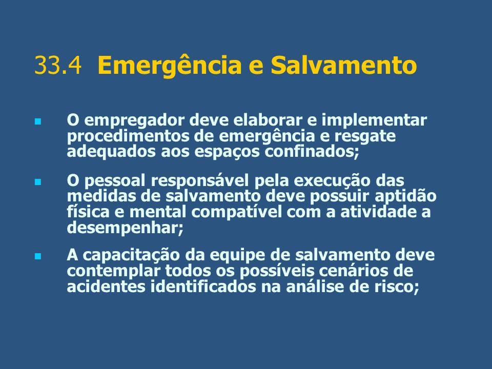 33.4 Emergência e Salvamento O empregador deve elaborar e implementar procedimentos de emergência e resgate adequados aos espaços confinados; O pessoa