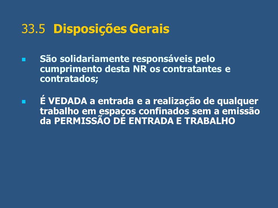 33.5 Disposições Gerais São solidariamente responsáveis pelo cumprimento desta NR os contratantes e contratados; É VEDADA a entrada e a realização de
